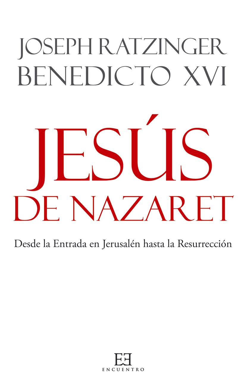 Jesús De Nazaret De Joseph Ratzinger Benedicto Xvi En Diez